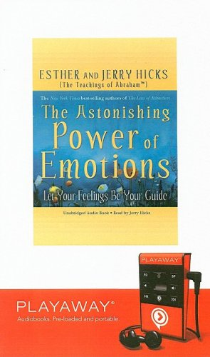 The Astonishing Power of Emotions: Let Your Feelings Be Your Guide (Playaway Adult Nonfiction) (9781606406199) by Esther Hicks