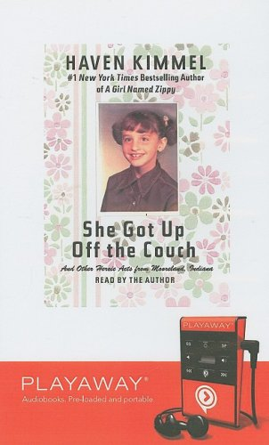 She Got Up Off the Couch: And Other Heroic Acts from Mooreland, Indiana [With Headphones] (Playaway Adult Nonfiction) (1606406310) by Kimmel, Haven