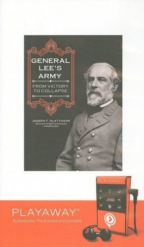 General Lee's Army: From Victory to Collapse [With Earbuds] (Playaway Adult Nonfiction) (1606407597) by Glatthaar, Joseph T.
