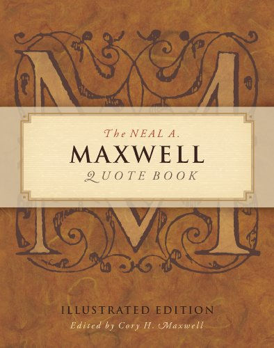 The Neal A Maxwell Quote Book, Illustrated Edition: Neal A. Maxwell