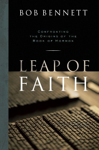 Leap of Faith: Confronting the Origins of the Book of Mormon (1606410539) by Bob Bennett