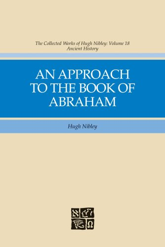The Collected Works of Hugh Nibley, vol 18: An Approach to the Book of Abraham: Hugh Nibley