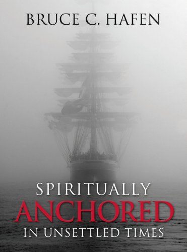 Spiritually Anchored in Unsettled Times (1606410695) by Bruce C. Hafen