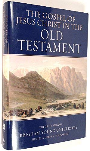 The Gospel of Jesus Christ in the Old Testament: The 38th Annual Brigham Young University Sidney B....
