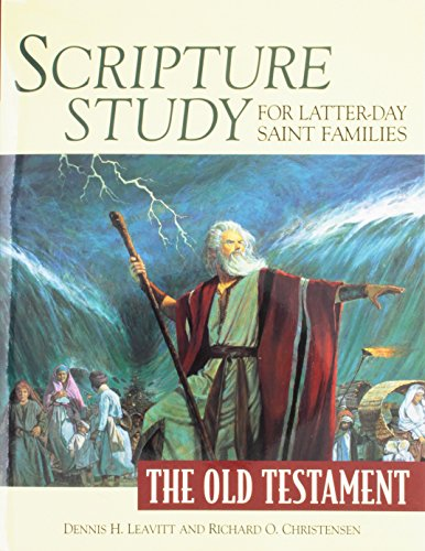 Scripture Study for Latter-Day Saint Families: The Old Testament: Dennis H. Leavitt