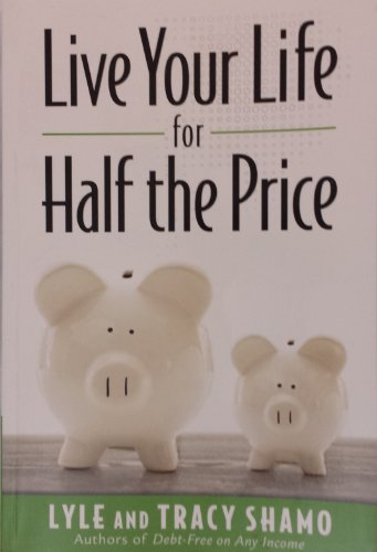 Live Your Life for Half the Price: Lyle and Tracy Shamo