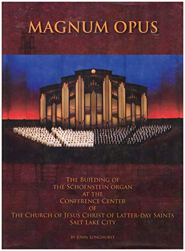 9781606411995: Magnum Opus, the Building of the Schoenstein Organ at the Conference Center of The Church of Jesus C