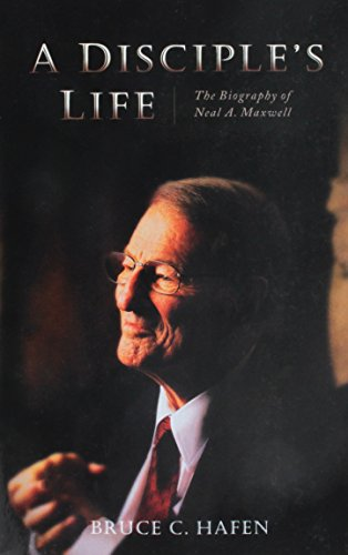 A Disciple's Life: The Biography of Neal A. Maxwell (9781606412503) by Bruce C. Hafen