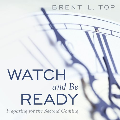 Watch and Be Ready: Preparing for the Second Coming (1606412574) by Brent L. Top