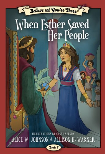 Believe and You're There, Book 8: When Esther Saved Her People: Alice W. Johnson; Allison H. ...
