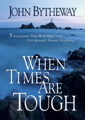 When Times Are Tough: 5 Scriptures That Will Help You Get Through Almost Anything (9781606418482) by John Bytheway