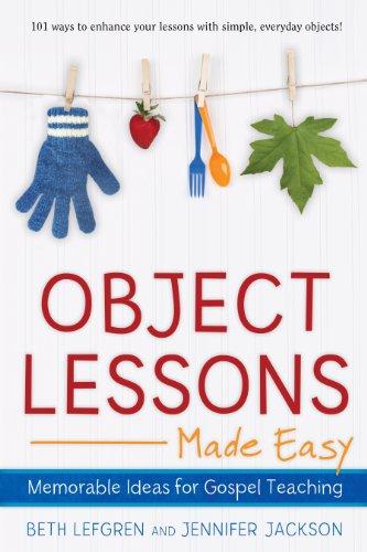 Object Lessons Made Easy: Memorable Ideas for Gospel Teaching: Beth Lefgren, Jennifer Jackson