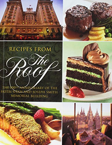 Recipes From the Roof: The 100th Anniversary of the Hotel Utah and the Joseph Smith Memorial ...