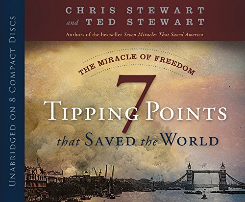 The Miracle of Freedom: Seven Tipping Points That Saved the World: Chris Stewart; Ted Stewart