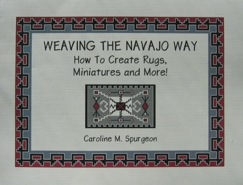 9781606430880: Weaving The Navajo Way, How To Create Rugs, Miniatures and More!