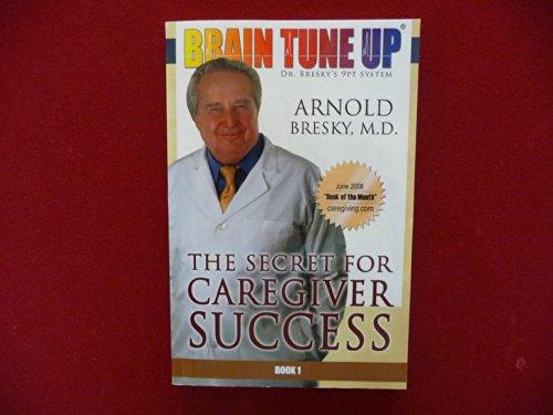 9781606435106: The Secret for Caregiver Success (Dr. Bresky's 9 Pt. Brain Tune Up System, Book 1)