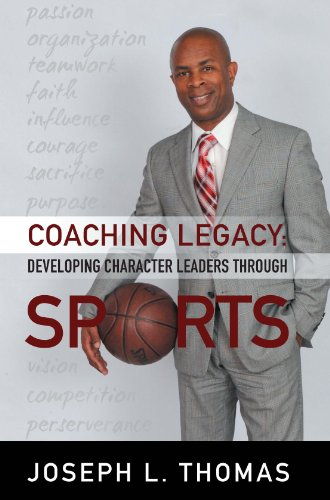 Coaching Legacy: Developing Character Leaders Through Sports: Joseph L. Thomas
