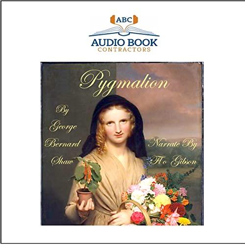 Pygmalion (Classic Books on CD Collection) [UNABRIDGED] (Classics on CD): George Bernard Shaw; Flo ...