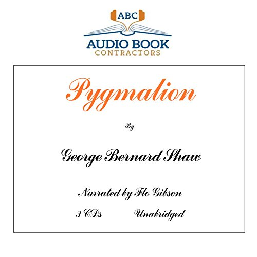 Pygmalion (Classic Books on CD Collection) [UNABRIDGED] (Classics on CD) (160646132X) by George Bernard Shaw; Flo Gibson (Narrator)
