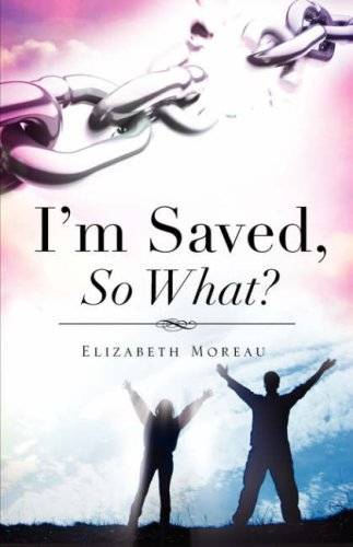 9781606470589: I'm Saved, So What?