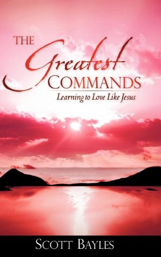 The Greatest Commands (Hardback): Scott Bayles