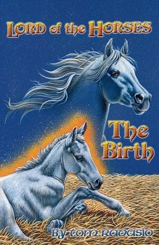 Lord of the Horses - The Birth: Tom Ravasio