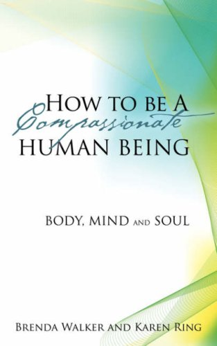 HOW TO BE A COMPASSIONATE HUMAN BEING: Brenda Walker