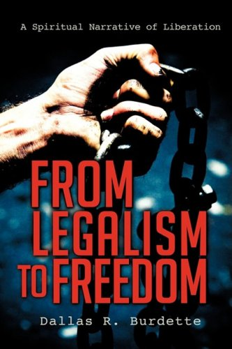 From Legalism to Freedom: Dallas R. Burdette