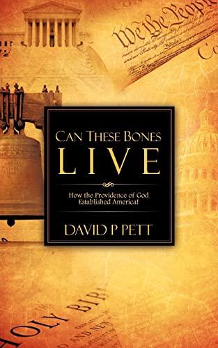 CAN THESE BONES LIVE: David P Pett