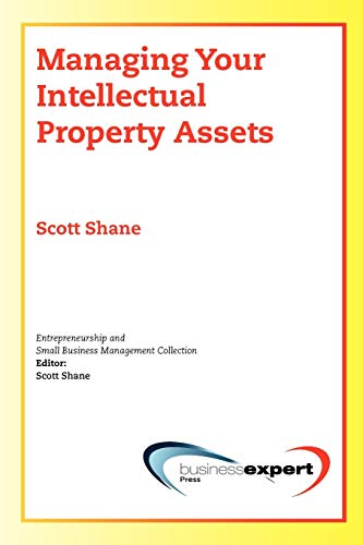 Managing Your Intellectual Property Assests (Entrepreneurship and: Scott Shane