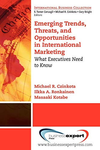 Emerging Trends, Threats and Opportunities in International Marketing: What Executives Need to Know...