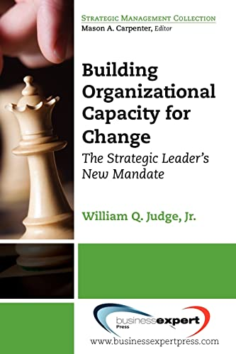 Building Organizational Capacity for Change: The Leader's New Mandate: Judge, William Q.