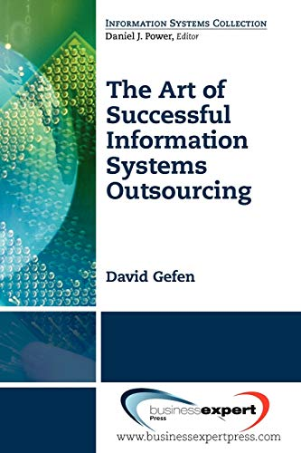 The Art of Successful Information Systems Outsourcing (Information Systems Collection): David Gefen