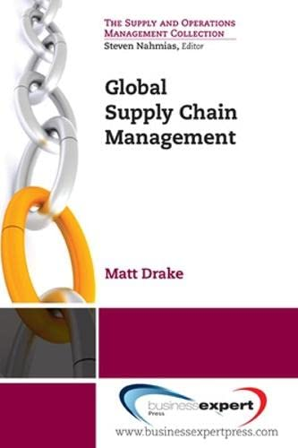 Global Supply Chain Management (The Supply and Operations Management Collection): Matt Drake