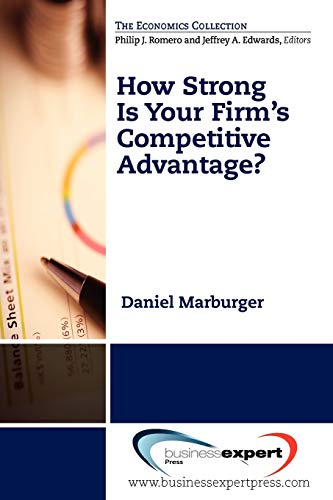 How Strong Is Your Firm's Competitive Advantage? (Economics): Marburger, Daniel