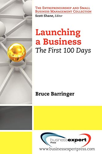 Launching a Business: The First 100 Days: Bruce Barringer