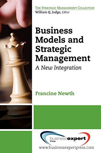 Business Models and Strategic Management: A New Integration: Francine Newth