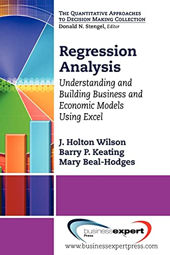 Regression Analysis: Understanding and Building Business and Economic Models Using Excel: Wilson, J...
