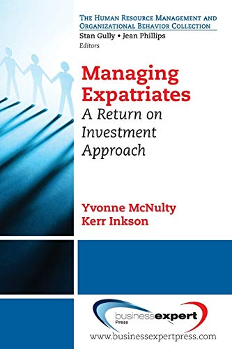 9781606494820: Managing Expatriates: A Return on Investment Approach (Human Resource Management and Organizational Behavior Collection)