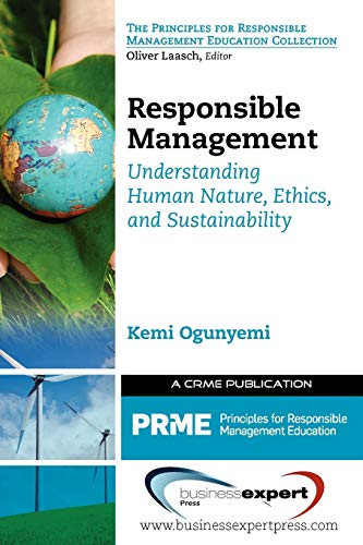 Responsible Management: Understanding Human Nature, Ethics, and: Ogunyemi, Kemi