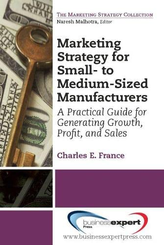 9781606496145: Marketing Strategy for Small- to Medium-Sized Manufacturers: A Practical Guide for Generating Growth, Profit, and Sales