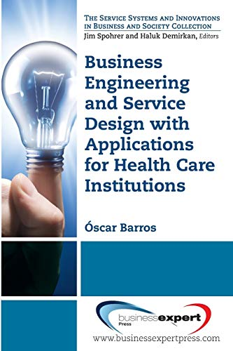 9781606496268: Business Engineering and Service Design with Applications for Health Care Institutions