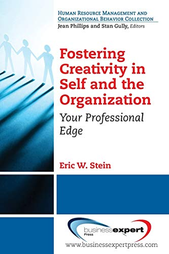 Fostering Creativity in Self and the Organization: Your Professional Edge: Eric W. Stein