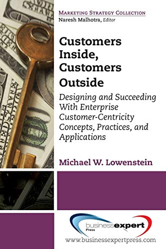9781606498965: Customers Inside, Customers Outside: Designing and Succeeding With Enterprise Customer-Centricity Concepts, Practices, and Applications (Marketing Strategy Collection)