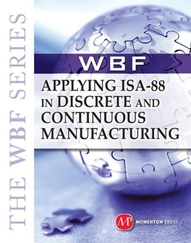 9781606502006: THE WBF BOOK SERIES: Applying ISA 88 in Discrete and Continuous Manufacturing