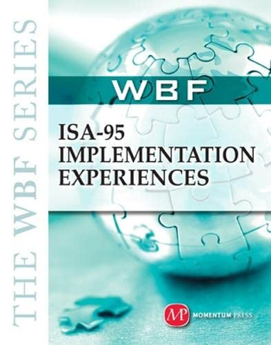 9781606502150: THE WBF BOOK SERIES: ISA 95 Implementation Experiences (The Wbf Series)