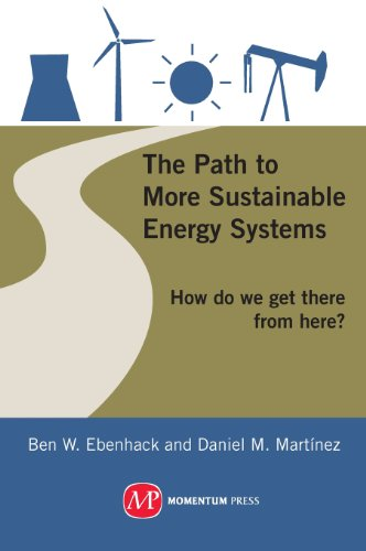 The Path to More Sustainable Energy Systems: How Do We Get There from Here?: Ebenhack, Ben W.; ...