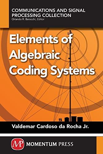 9781606505748: Elements of Algebraic Coding Systems