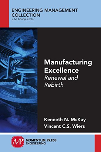 Manufacturing Excellence: Renewal and Rebirth: Kenneth N. McKay;