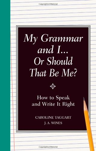 My Grammar and I Or Should That Be Me?: How to Speak and Write it Right (1606520261) by J.A. Wines